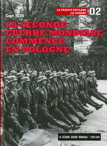 Sept 1939 : la Seconde Guerre Mondiale Commence en Pologne -Tome 2. la France Declare la Guerre
