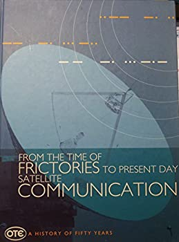 Hardcover From the Time of Frictories to Present Day Satellite Communication: OTE, a History of Fifty Years Book