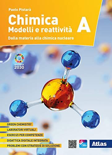 Chimica. Modelli e reattività. Vol. A: Dalla materia alla chimica nucleare. Per le Scuole superiori. Con ebook. Con espansione online