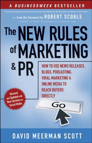The New Rules of Marketing and PR: How to Use News Releases, Blogs, Podcasting, Viral Marketing & Online Media to Reach Buyers Directly: How to Use ... & PR: How to Use Social Media, Blogs,)