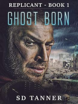 Ghost Born: Replicant Book One by [SD Tanner]