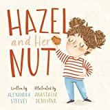 Hazel and Her Nut: A Children's Storybook About Curiosity, Knowledge, Sharing and Compassion