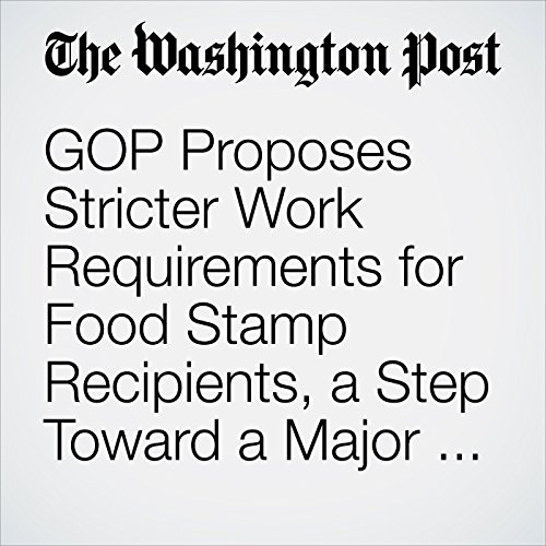 GOP Proposes Stricter Work Requirements for Food Stamp Recipients, a Step Toward a Major Overhaul of the Social Safety Net copertina