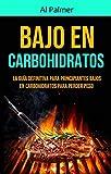Bajo En Carbohidratos: La Guía Definitiva Para Principiantes Bajos En Carbohidratos Para Perder Peso