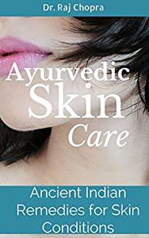 Ayurvedic Skin Care: Ancient Indian Remedies for Skin Conditions by [Dr. Raj Chopra]