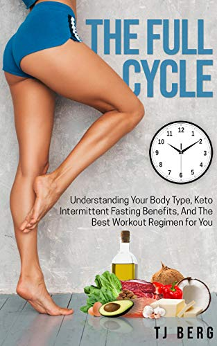 The Full Cycle: Understanding Your Body Type, Keto/Intermittent Fasting Benefits, And The Best Workout Regimen for You