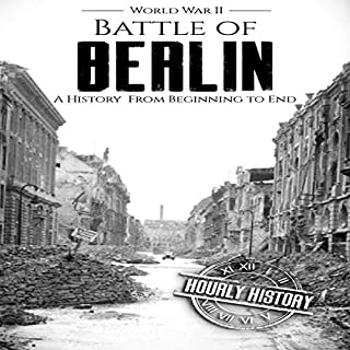 Battle of Berlin - World War II: A History From Beginning to End audiobook cover art