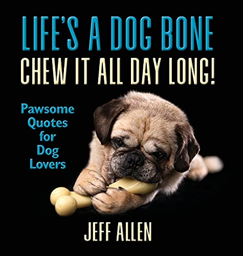 Life's a Dog Bone Chew it All Day Long!: Pawsome Quotes for Dog Lovers