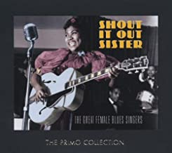 Shout It Out Sister - The Great Female Blues Singers