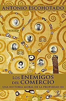 Los enemigos del comercio III: Una historia moral de la propiedad III de [Antonio Escohotado]