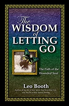 The Wisdom of Letting Go: The Path of the Wounded Soul by [Leo Booth]