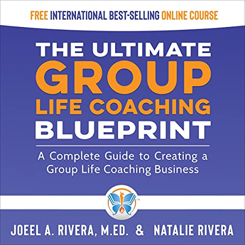 Listen The Ultimate Group Life Coaching Blueprint: A Complete Guide to Creating a Group Life Coaching Busin audio book