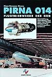 Pirna 014 - Flugtriebwerke der DDR: Entwicklung, Erprobung und Bau von Strahltriebwerken und Propellerturbinen