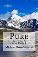 Pure: Holiness and Purity in Your Daily Life (Climbing Higher Daily Readings) (Volume 1)