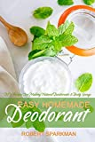 Easy Homemade Deodorant: DIY Recipes For Making Natural Deodorants & Body Sprays