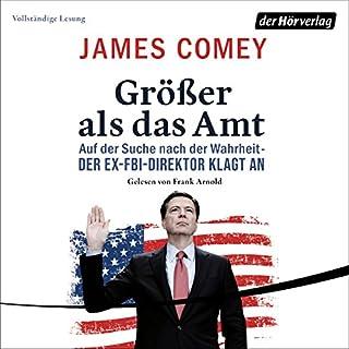 Größer als das Amt     Auf der Suche nach der Wahrheit - Der Ex-FBI-Direktor klagt an              Autor:                                                                                                                                 James Comey                               Sprecher:                                                                                                                                 Frank Arnold                      Spieldauer: 11 Std. und 54 Min.     529 Bewertungen     Gesamt 4,7
