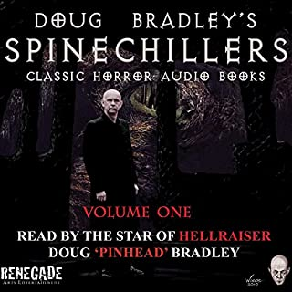 Doug Bradley's Spinechillers Audio Books, Volume 1     Classic Horror Stories              By:                                                                                                                                 Charles Dickens,                                                                                        William F Harvey,                                                                                        Edgar Allan Poe,                   and others                          Narrated by:                                                                                                                                 Doug Bradley                      Length: 2 hrs and 29 mins     17 ratings     Overall 4.9