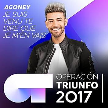 Je suis venu te dire que je m'en vais (Operación Triunfo 2017)