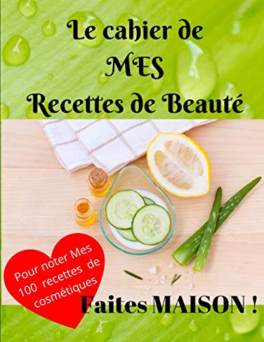Le cahier de mes recettes de beauté: Livre à remplir | Pour noter vos 100 recettes de cosmétiques faites MAISON | 21,59 X 27,94 cm