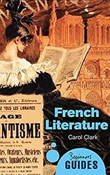 French Literature: A Beginner's Guide (Beginner's Guides) by [Carol Clark]