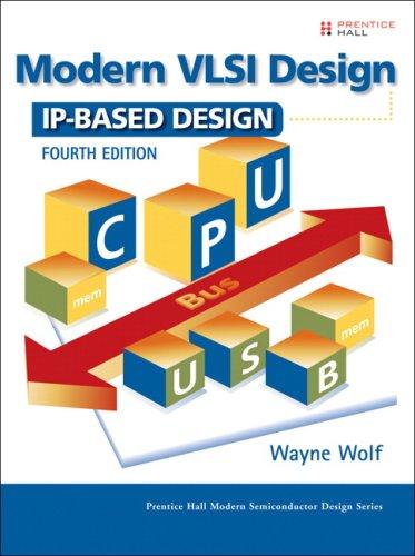 Modern VLSI Design: IP-Based Design (Prentice Hall Modern Semiconductor Design)