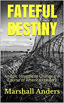 Fateful Destiny: An Epic Struggle to Change the Course of American History by [Marshall Anders]