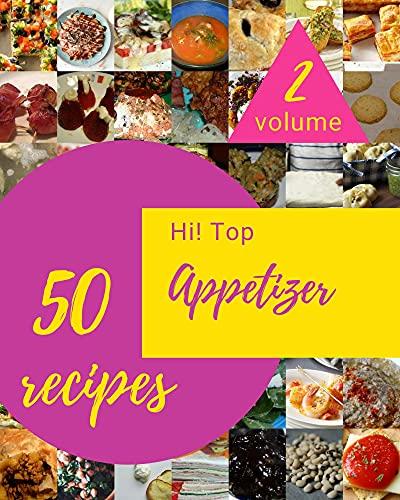 Hi! Top 50 Appetizer Recipes Volume 2: Explore Appetizer Cookbook NOW! (English Edition)