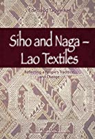 Siho and Naga - Lao Textiles: Reflecting a People`s Tradition and Change