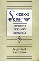 Structures of Subjectivity: Explorations in Psychoanalytic Phenomenology (Psychoanalytic Inquiry Book Series)