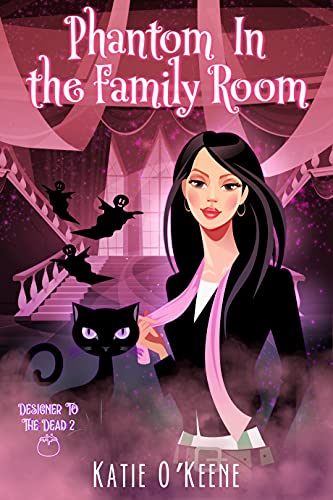 Phantom In The Family Room: A Paranormal Women's Fiction Cozy Mystery (Designer to the Dead Book 2) by [Katie O'Keene]