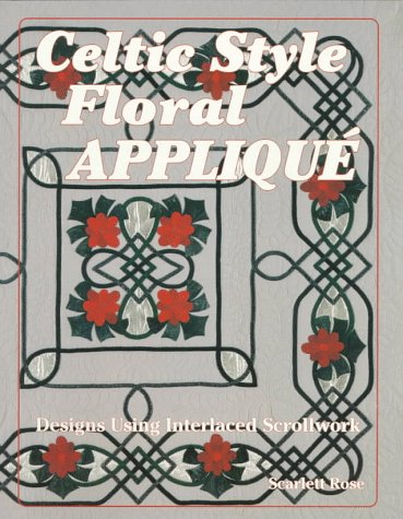 Celtic Style Floral Applique: Designs Using Interlaced Scrollwork
