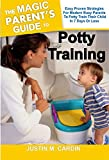 THE MAGIC PARENT'S GUIDE TO POTTY TRAINING: Easy And Proven Strategies For Modern Busy Parent To Potty Train Their Child In 7 Days Or Less (English Edition)
