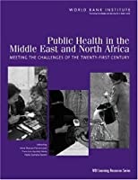 Public Health in the Middle East and North Africa: Meeting the Challenges of the Twenty-First Century (Wbi Learning Resources Series)
