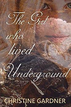 [Christine Gardner]のThe Girl who lived Underground (English Edition)