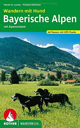 Wandern mit Hund Bayerische Alpen: mit Alpenvorland. 46 Touren mit GPS-Tracks (Rother Wanderbuch)