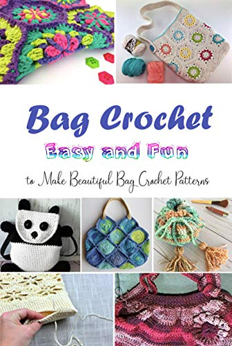 Bag Crochet: Easy and Fun to Make Beautiful Bag Crochet Patterns: Gift Ideas for Holiday (English Edition)