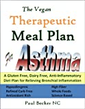 The Vegan Therapeutic Meal Plan for Asthma: A Gluten Free, Dairy Free, Anti Inflammatory Diet Plan for Relieving Bronchial Inflammation (Therapeutic Meal Plans)