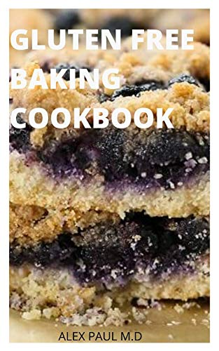 GLUTEN FREE BAKING COOKBOOK: 50 Delicious Cookies, Cakes, Pies, Breads & More Baking Recipes
