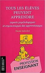 Tous les élèves peuvent apprendre - Aspects psychologiques et ergonomiques des apprentissages de Nicole Delvolvé
