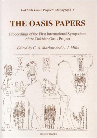 The Oasis Papers 1: Proceedings of the First International Symposium of the Dakhleh Oasis Project (Dakhleh Oasis Project Monograph)