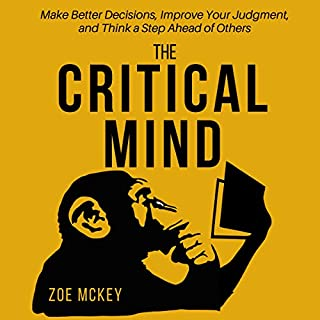 The Critical Mind: Make Better Decisions, Improve Your Judgment, and Think a Step Ahead of Others audiobook cover art