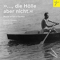 …die Holle aber nicht.=それは地獄ではなく ~ケルテース・イムレと音楽