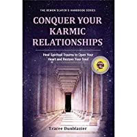 Conquer Your Karmic Relationships: Heal Spiritual Trauma to Open Your Heart & Restore Your Soul (Demon Slayer's Handbook)