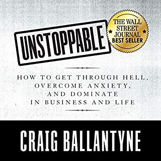 Unstoppable     How to Get Through Hell, Overcome Anxiety, and Dominate in Business and Life              By:                                                                                                                                 Craig Ballantyne                               Narrated by:                                                                                                                                 Craig Ballantyne                      Length: 4 hrs and 28 mins     54 ratings     Overall 4.8