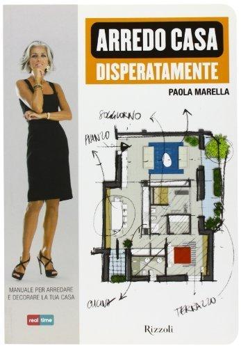 Arredo casa disperatamente. Manuale per arredare e decorare la tua casa (Manuali italiani) di Marella, Paola (2011) Tapa blanda