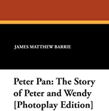 Peter Pan: The Story of Peter and Wendy [photoplay Edition]