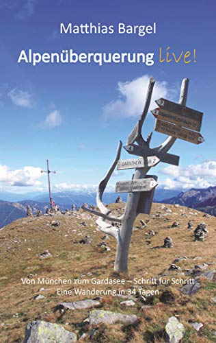 Alpenüberquerung live!: Von München zum Gardasee - Schritt für Schritt. Eine Wanderung in 34 Tagen.