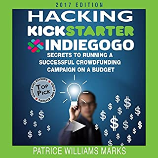 Hacking Kickstarter, Indiegogo (2017 Edition)     How to Raise Big Bucks in 30 Days              By:                                                                                                                                 Patrice Williams Marks                               Narrated by:                                                                                                                                 Patrice Williams Marks                      Length: 1 hr and 18 mins     3 ratings     Overall 4.3