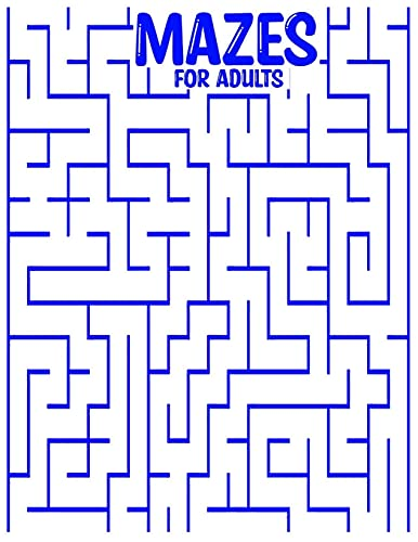 MAZES FOR ADULTS: mazes activity for all ages in a Variety of Styles and Patterns pages to cultivate and test your skills in mazes puzzles game ... Adults kids toddlers Stress Relieving Designs