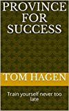 PROVINCE FOR SUCCESS: Train yourself never too late (English Edition)